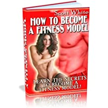 How to Become a Fitness Model and Get on the Cover of a Magazine: Do you want to earn a living as a Fitness Model, Do you want to Be on all the top magazine ... (Fitness Model Book 1) (English Edition)