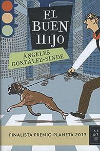 El buen hijo: Finalista premio planeta 2013 par Ángeles González-Sinde