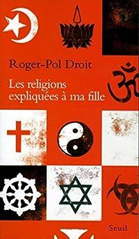 Les Religions expliquées à ma fille par [Droit, Roger-Pol]