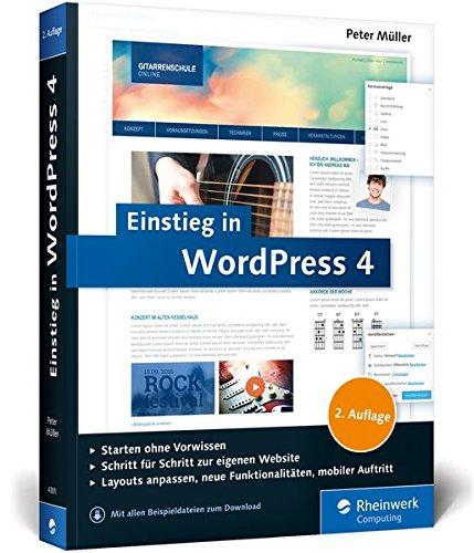 Einstieg in WordPress 4: Mit Peter Müller erstellen Sie Ihre eigene Website. Inkl. Einsatz von WordPress-Plug-ins.