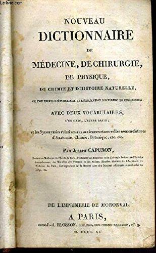 NOUVEAU DICTIONNAIRE DE MEDECINE, DE CHIRURGIE DE PHYSIQUE DE CHIMIE ET D'HISTOIRE NATURELLE par CAPURON JOSEPH