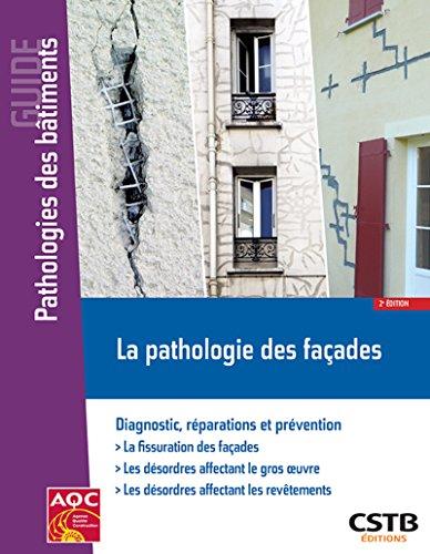 La pathologie des façades: Diagnostic, réparations et prévention. La fissuration des façades. Les désordres affectant le gros oeuvre. Les désordres affectant les revêtements