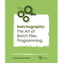 Batchography: The Art of Batch Files Programming (English Edition)