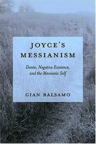 Joyce's Messianism: Dante, Negative Existence, and the Messianic Self by