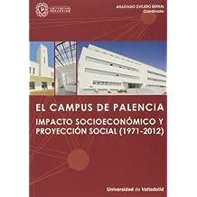 CAMPUS DE PALENCIA, EL. IMPACTO SOCIOECONÓMICO Y PROYECCIÓN SOCIAL (1971-2012)