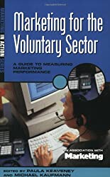 Marketing for the Voluntary Sector: A Practical Guide for Charities and Non-Government Organizations fron 10 Leading Experts (Marketing in Action)
