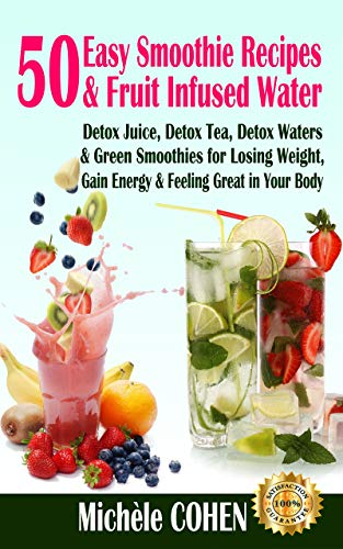 Detox Recipes: 50 Easy Smoothie Recipes & Fruit Infused Water; Detox Juice, Detox Tea, Detox Waters & Green Smoothies for Losing Weight, Gain Energy & ... Body (Drink Detox Cleanse) (English Edition)
