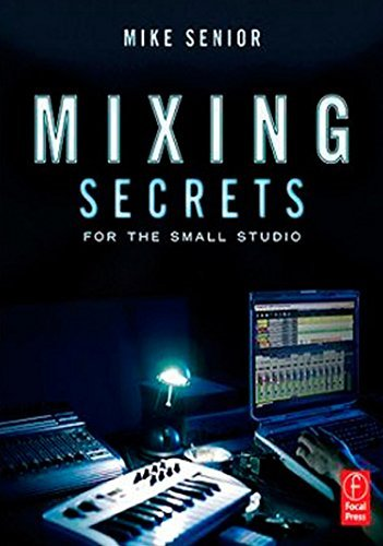 Mixing Secrets for the Small Studio by Mike Senior (6-Apr-2011) Paperback