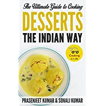 The Ultimate Guide to Cooking Desserts the Indian Way