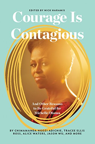 Courage Is Contagious: And Other Reasons to Be Grateful for Michelle Obama por NICHOLAS HARAMIS