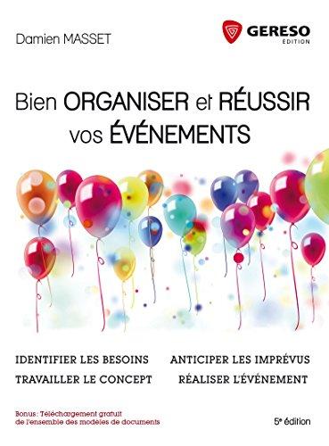 Bien organiser et réussir vos événements: Identifier les besoins, travailler le concept, anticiper les imprévus, réaliser l'évènement. par Damien Masset
