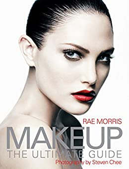 Makeup: The ultimate guide von [Morris, Rae]