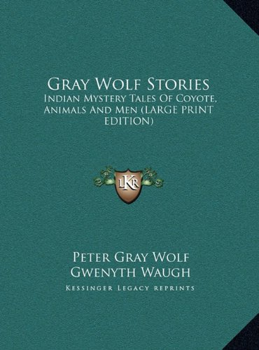 Gray Wolf Stories: Indian Mystery Tales of Coyote, Animals and Men (Large Print Edition)