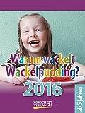Warum wackelt Wackelpudding? 2016: Tages-Abreisskalender