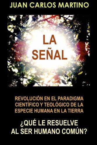 La Senal: Revolucion en el paradigma cientifico y teologico de la especie humana en la Tierra