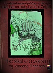 The Sable Majesty: Legends and Inspired Folklore of Estonia, written and adapted into English by Vincent Teetsov