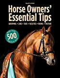 Horse Owners' Essential Tips: Care, Grooming, Equipment, Facilities, Riding, Pasture (More Than 500 Practical Ideas)