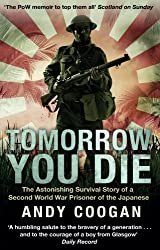 By Andy Coogan - Tomorrow You Die: The Astonishing Survival Story of a Second World War Prisoner of the Japanese