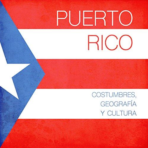 Puerto Rico: Costumbres, geografía y cultura [Puerto Rico: Geography, Customs and Culture]  Audiolibri