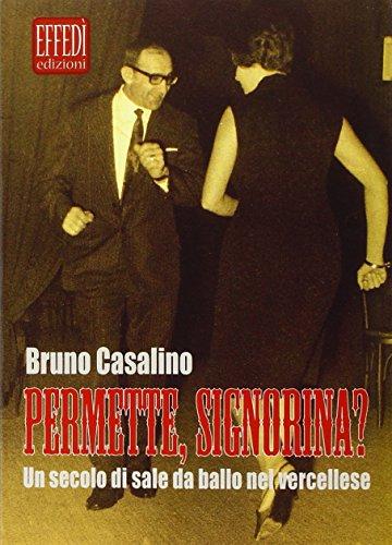 Permette, signorina? Un secolo di sale da ballo nel vercellese por Bruno Casalino