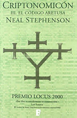 El código Aretusa (Criptonomicón 3): PREMIO LOCUS 2000 (3ª PARTE OBRA COMPLETA)