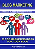 BLOG MARKETING: 26 Top Marketing Ideas for Your Blog (Business Blogging Series Book 5) (English Edition)
