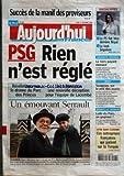 AUJOURD'HUI EN FRANCE [No 1820] du 27/11/2006 - SUCCES DE LA MANIF DES PROVISEURS - SOCIALISTES - LE PS FAIT BLOC DERRIERE ROYAL - LE LOOK SEGOLENE - SECURITE SOCIALE - LE TIERS PAYANT MENACE - NOEL - SOUPCONS SUR LE PRIX DES JOUETS - QUINTE DE DEMAIN - LUDO DU PARC UN GAGNEUR - VOTRE HEBDO ECONOMIE - CES ENTREPRISES FRANCAISES QUI PARIENT SUR LA TURQUIE - PSG - RIEN N'EST REGLE - REVELATIONS SUR LE DRAME DU PARC DES PRINCES - 1 1 A NANTES - UNE NOUVELLE DECEPTION POUR L'EQUIPE DE LACOMBE - UN...