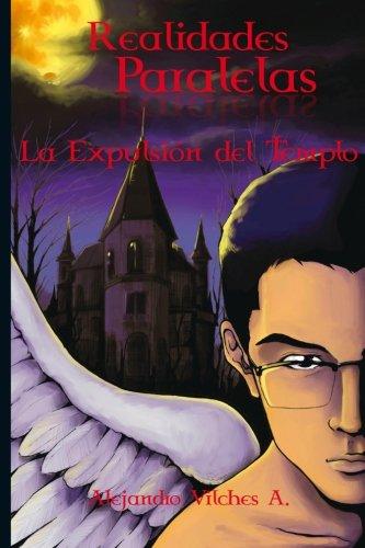 Realidades Paralelas: La Expulsión del Templo: Volume 1 por Alejandro Vilches A.