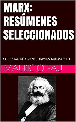 MARX: RESÚMENES SELECCIONADOS: COLECCIÓN RESÚMENES UNIVERSITARIOS Nº 111 por Mauricio Fau