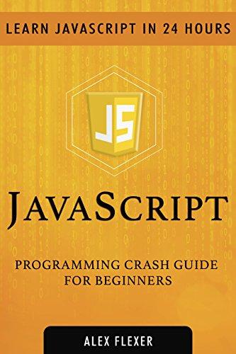 JavaScript: Crash Guide For Beginners - Learn JavaScript In 24 HOURS. (WEB DEVELOPMENT - JavaScript Book 2) (English Edition) por Alexander Flexer