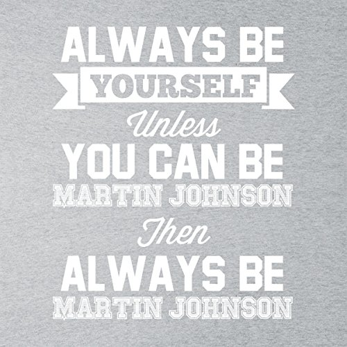 Always Be Yourself Unless You Can Be Martin Johnson Men's Hooded Sweatshirt Heather Grey