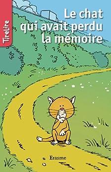 Le chat qui avait perdu la mémoire: Une histoire pour la jeunesse (TireLire t. 24) (French Edition)