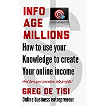 Info Age Millions: How To Use Your Knowledge To Create Your Online Income (English Edition)