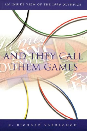 And They Call Them Games: An Inside View of the 1996 Olympics por C. Richard. Yarbrough