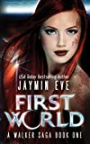 First World (A Walker Saga) by Jaymin Eve
