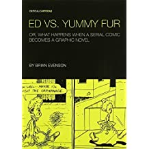 Ed vs. Yummy Fur: Or, What Happens When A Serial Comic Becomes a Graphic Novel (Critical Cartoons) by Brian Evenson (2014-05-20)
