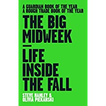 The Big Midweek: Life Inside the Fall by Steve Hanley (2016-07-15)