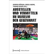 Ausstellen und Vermitteln im Museum der Gegenwart (Edition Museum)