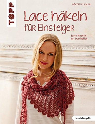 Lace häkeln für Einsteiger: Zarte Modelle mit Durchblick (kreativ.kompakt.) (Dmi-bogen)