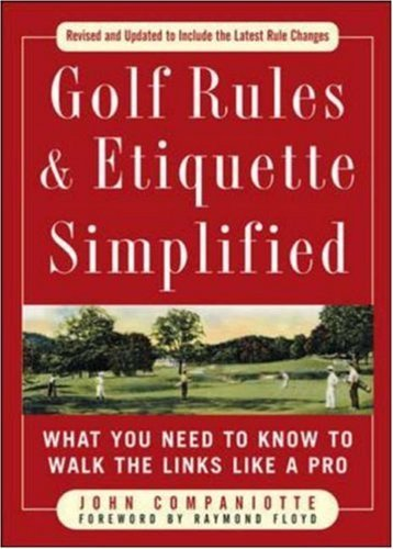 Golf Rules & Etiquette Simplified: What You Need to Know to Walk the Links Like a Pro (Golf Rules & Etiquette Simplified) by John Companiotte (2008-03-06) par John Companiotte