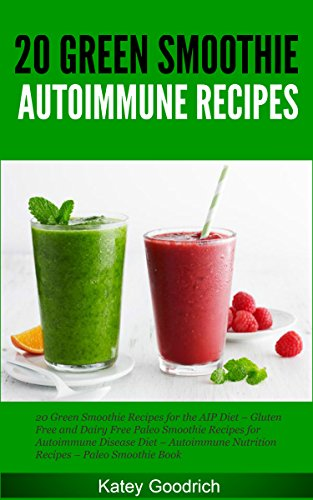 Autoimmune Recipes: 20 Delicious Healthy Green Smoothie Recipes for the AIP Diet - Gluten Free and Dairy Free Paleo Smoothie Recipes for Autoimmune Disease ... Recipes Series Book 2) (English Edition)