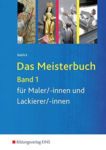 Das Meisterbuch für Maler/-innen und Lackierer/-innen: Band 1