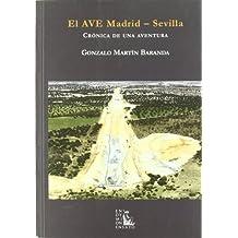 El AVE Madrid-Sevilla: crónica de una aventura (Ensayos)