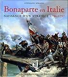 BONAPARTE EN ITALIE, NAISSANCE D'UN STRATEGE 1796-1797