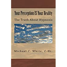 Your Perception IS Your Reality: The Truth About Hypnosis (English Edition)