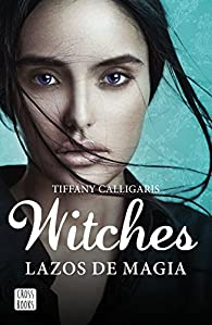 Witches. Lazos de magia par Tiffany Calligaris