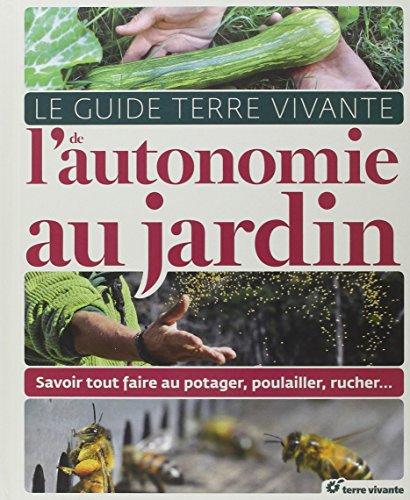 Le Guide Terre vivante de l'autonomie au jardin : Savoir tout faire au potager, poulailler, rucher... par Pascal Aspe