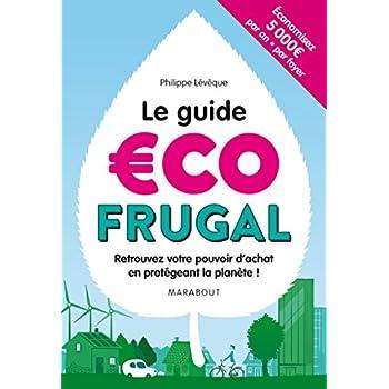 Le guide écofrugal: Retrouvez votre pouvoir d'achat en protégeant la planète !
