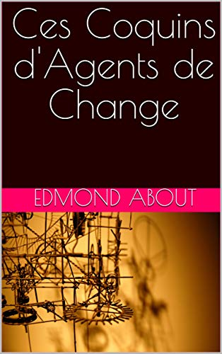 Ces Coquins d'Agents de Change par Edmond ABOUT
