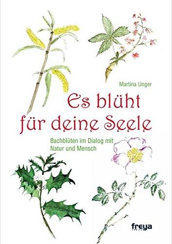 Es blüht für deine Seele: Bachblüten im Dialog mit Natur und Mensch
